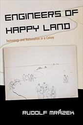 Engineers of Happy Land: Technology and Nationalism in a Colony 2550943