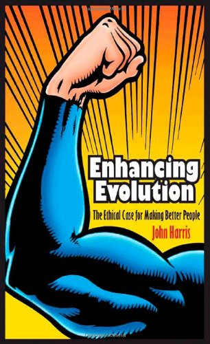 Enhancing Evolution: The Ethical Case for Making Better People (New in Paper) 9780691148168