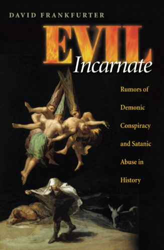 Evil Incarnate: Rumors of Demonic Conspiracy and Satanic Abuse in History 9780691136295