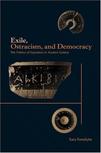 Exile, Ostracism, and Democracy: The Politics of Expulsion in Ancient Greece 9780691119755