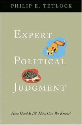 Expert Political Judgment: How Good Is It? How Can We Know? 9780691123028