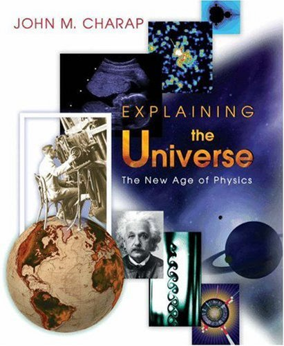 Explaining the Universe: The New Age of Physics 9780691006635