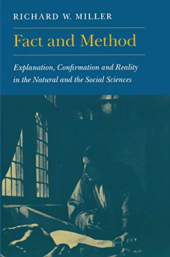 Fact and Method: Explanation, Confirmation and Reality in the Natural and the Social Sciences - Miller, Richard W.
