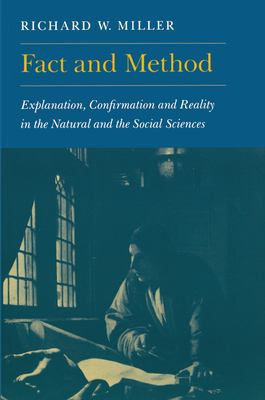Fact and Method: Explanation, Confirmation and Reality in the Natural and the Social Sciences 9780691073187