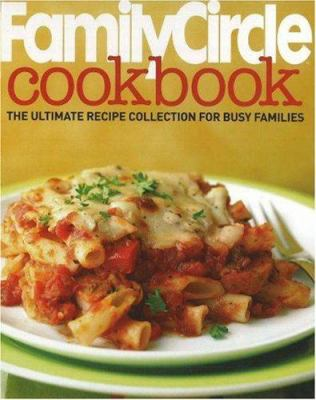 Family Circle Cookbook: The Ultimate Recipe Collection for Busy Families 9780696235108
