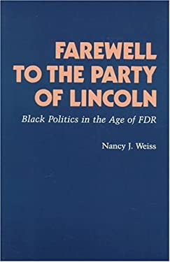 Farewell to the Party of Lincoln: Black Politics in the Age of FDR 9780691047034