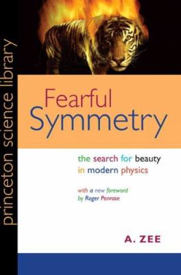 Fearful Symmetry: The Search for Beauty in Modern Physics 9780691134826