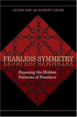 Fearless Symmetry: Exposing the Hidden Patterns of Numbers 9780691124926