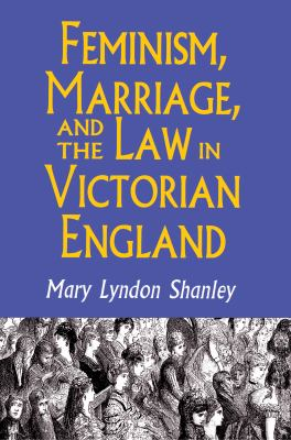 Feminism, Marriage, and the Law in Victorian England, 1850-1895 9780691078199