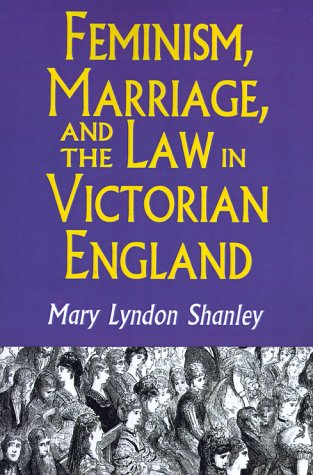 Feminism, Marriage, and the Law in Victorian England 9780691024875