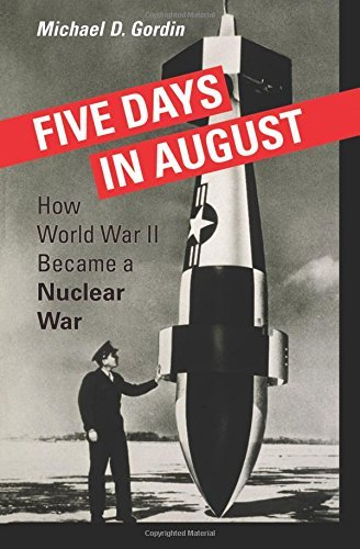 Five Days in August: How World War II Became a Nuclear War 9780691128184
