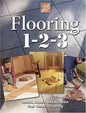 Flooring 1-2-3: Expert Advice on Design, Installation, and Repair