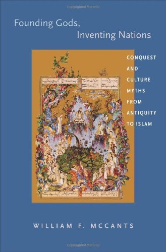 Founding Gods, Inventing Nations: Conquest and Culture Myths from Antiquity to Islam 9780691151489