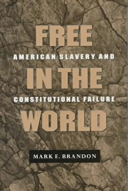 Free in the World: American Slavery and Constitutional Failure 9780691015811