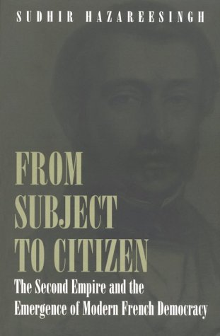 From Subject to Citizen: The Second Empire and the Emergence of Modern French Democracy 9780691058481