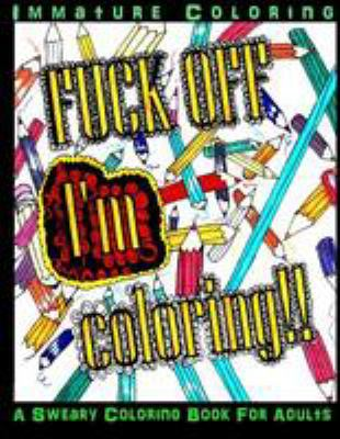 Fuck Off I'm Coloring!! (Sweary Coloring books) (Volume 1)