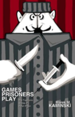 Games Prisoners Play: The Tragicomic Worlds of Polish Prison 9780691117218