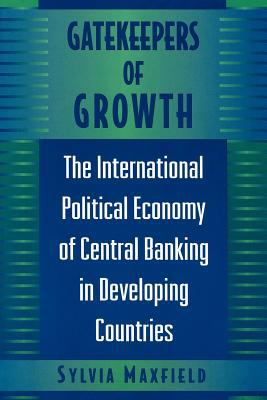 Gatekeepers of Growth: The International Political Economy of Central Banking in Developing Countries 9780691002439