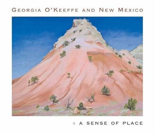 Georgia O'Keeffe and New Mexico: A Sense of Place 9780691116594