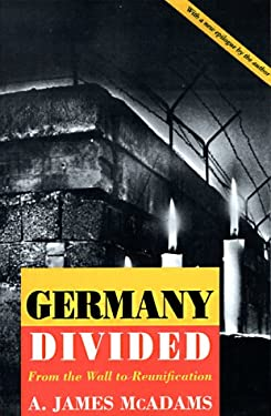 Germany Divided: From the Wall to Reunification 9780691078922