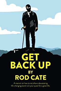 Get Back Up: A memoir on how to not allow a devastating life-changing event ruin your quest for a great life