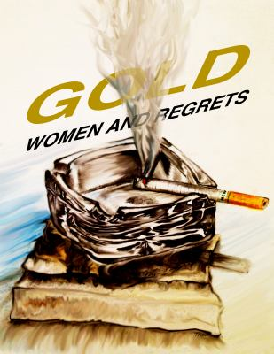 Gold, Women and Regrets (Stories from a Manic Mind) (Volume 1)