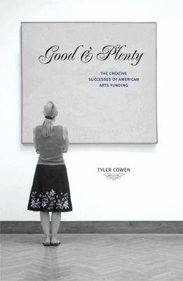 Good & Plenty: The Creative Successes of American Arts Funding 9780691120423