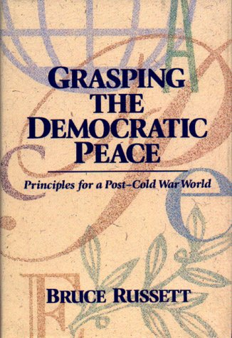 Grasping the Democratic Peace: Principles for a Post-Cold War World - Russett, Bruce