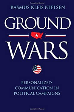 Ground Wars: Personalized Communication in Political Campaigns 9780691153056