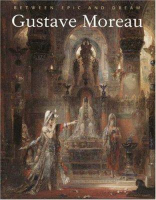 Gustave Moreau: Between Epic and Dream 9780691007342