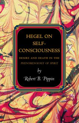 Hegel on Self-Consciousness: Desire and Death in the Phenomenology of Spirit 9780691148519