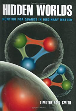 Hidden Worlds: Hunting for Quarks in Ordinary Matter 9780691057736