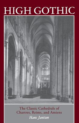 High Gothic: The Classic Cathedrals of Chartres, Reims, Amiens - Jantzen, Hans / Palmes, James