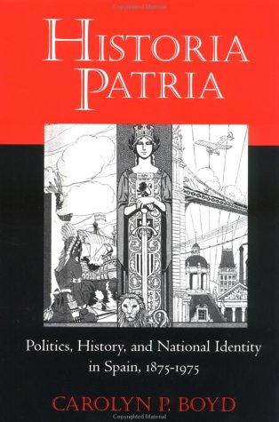 Historia Patria: Politics, History, and National Identity in Spain, 1875-1975 9780691026565