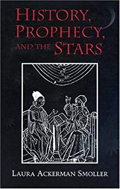 History, Prophecy, and the Stars: The Christian Astrology of Pierre D'Ailly, 1350-1420 9780691087887
