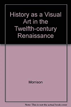 History as a Visual Art in the Twelfth-Century Renaissance 9780691055824