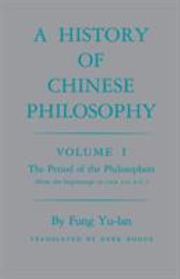 History of Chinese Philosophy, Volume 1: The Period of the Philosophers (from the Beginnings to Circa 100 B.C.) 9780691020211