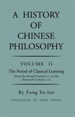 History of Chinese Philosophy, Volume 2: The Period of Classical Learning from the Second Century B.C. to the Twentieth Century A.D 9780691020228