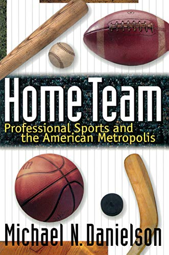 Home Team: Professional Sports and the American Metropolis 9780691036502