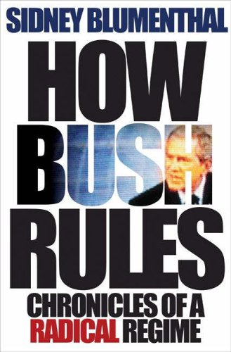 How Bush Rules: Chronicles of a Radical Regime 9780691128887
