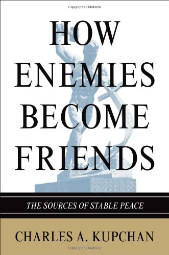 How Enemies Become Friends: The Sources of Stable Peace 9780691142654