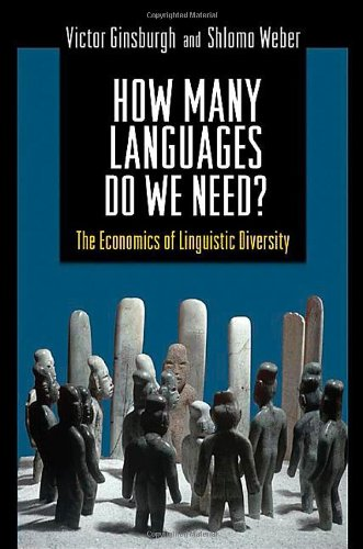 How Many Languages Do We Need?: The Economics of Linguistic Diversity 9780691136899