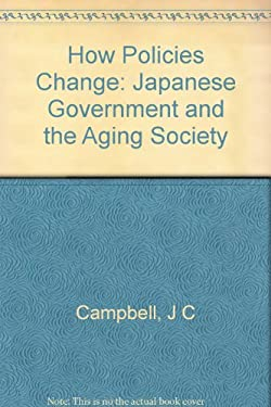 How Policies Change: The Japanese Government and the Aging Society 9780691078847