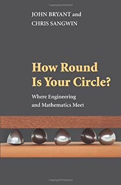 How Round Is Your Circle?: Where Engineering and Mathematics Meet 9780691131184