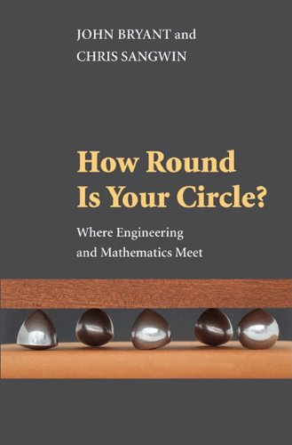 How Round Is Your Circle?: Where Engineering and Mathematics Meet 9780691149929
