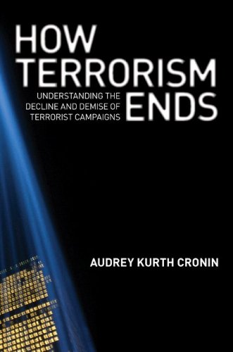 How Terrorism Ends: Understanding the Decline and Demise of Terrorist Campaigns 9780691139487