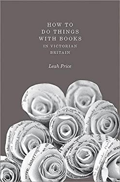 How to Do Things with Books in Victorian Britain 9780691114170