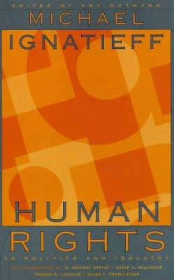 Human Rights as Politics and Idolatry 9780691114743