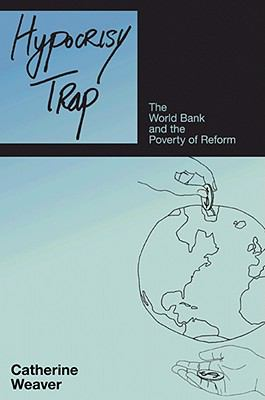 Hypocrisy Trap: The World Bank and the Poverty of Reform 9780691134345