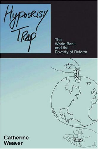 Hypocrisy Trap: The World Bank & the Poverty of Reform 9780691138190